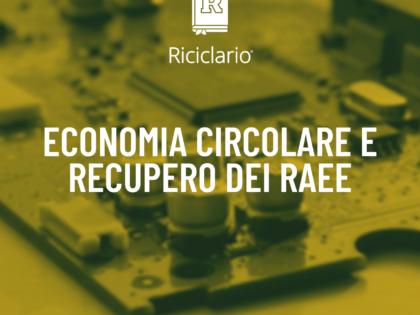 Smaltimento e recupero dei Raee: la strada di uscita dall'emergenza passa dall'economia circolare